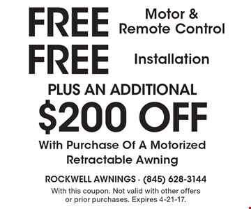 Free Motor & Remote Control, Free Installation Plus AN ADDITIONAL $200 OFF With Purchase Of A Motorized Retractable Awning. With this coupon. Not valid with other offers or prior purchases. Expires 4-21-17.