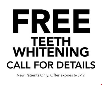 Free teeth whitening Call for details. New Patients Only. Offer expires 6-5-17.