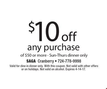 $10 off any purchase of $50 or more. Sun-Thurs dinner only. Valid for dine in dinner only. With this coupon. Not valid with other offers or on holidays. Not valid on alcohol. Expires 4-14-17.