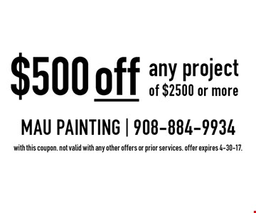 $500 off any project of $2500 or more. with this coupon. not valid with any other offers or prior services. offer expires 4-30-17.