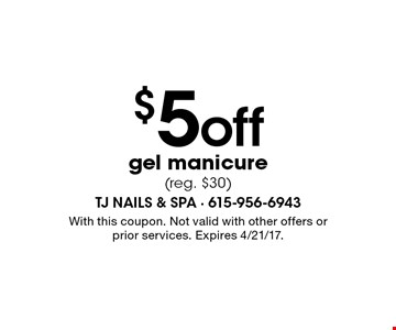 $5 off gel manicure (reg. $30). With this coupon. Not valid with other offers or prior services. Expires 4/21/17.