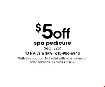 $5 off spa pedicure (reg. $25). With this coupon. Not valid with other offers or prior services. Expires 4/21/17.
