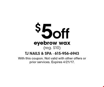 $5 off eyebrow wax (reg. $10). With this coupon. Not valid with other offers or prior services. Expires 4/21/17.