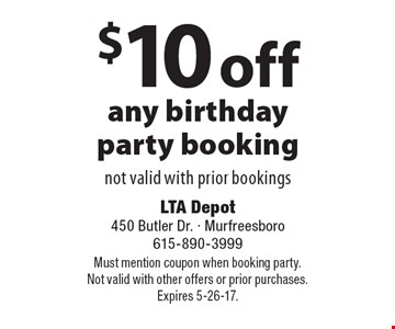 $10 off any birthday party booking. Not valid with prior bookings. Must mention coupon when booking party. Not valid with other offers or prior purchases. Expires 5-26-17.