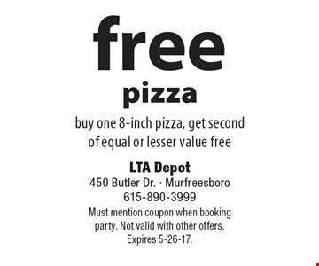 Free pizza. Buy one 8-inch pizza, get second of equal or lesser value free. Must mention coupon when booking party. Not valid with other offers. Expires 5-26-17.