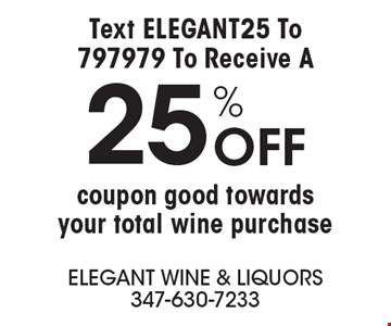 Text ELEGANT25 To 797979 To Receive A 25% OFF coupon good towards your total wine purchase.
