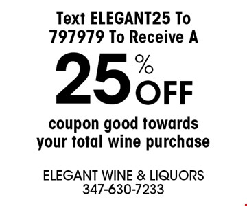 25% OFF coupon good towards your total wine purchase Text ELEGANT25 To 797979 To Receive A .