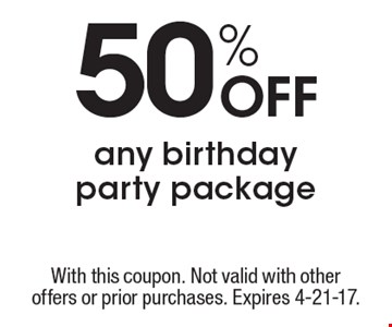 50%off any birthday party package. With this coupon. Not valid with other offers or prior purchases. Expires 4-21-17.