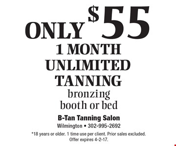 ONLY $55 1 month Unlimited Tanning, bronzing booth or bed. *18 years or older. 1 time use per client. Prior sales excluded. Offer expires 4-2-17.