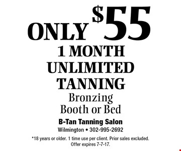 Only $55 1 Month Unlimited Tanning. Bronzing Booth or Bed. *18 years or older. 1 time use per client. Prior sales excluded. Offer expires 7-7-17.