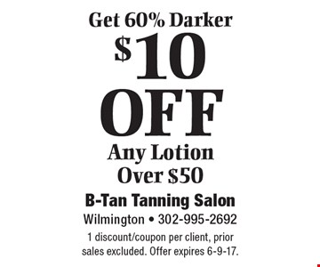 Get 60% Darker. $10 off any lotion over $50. 1 discount/coupon per client, prior sales excluded. Offer expires 6-9-17.