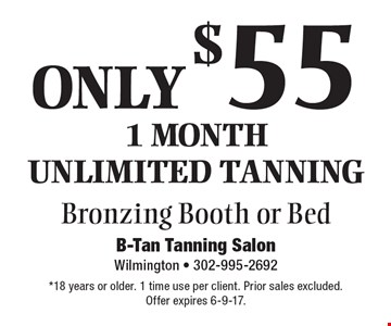 ONLY $55 1 month unlimited tanning. Bronzing Booth or Bed. *18 years or older. 1 time use per client. Prior sales excluded. Offer expires 6-9-17.