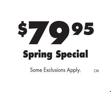 $79.95 Spring Special. Some Exclusions Apply.