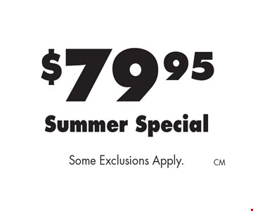 $79.95 Summer Special Some Exclusions Apply.