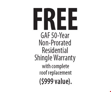 Free GAF 50-Year Non-Prorated Residential Shingle Warranty with complete roof replacement ($999 value).