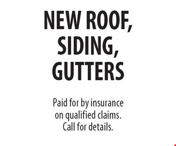 NEW ROOF, SIDING & GUTTERS paid for by insurance on qualified claims. Call for details.