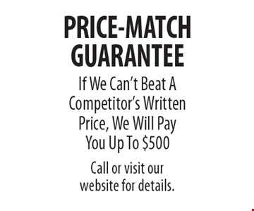 PRICE-MATCH GUARANTEE. If We Can't Beat A Competitor's Written Price, We Will Pay You Up To $500 Call or visit our website for details.