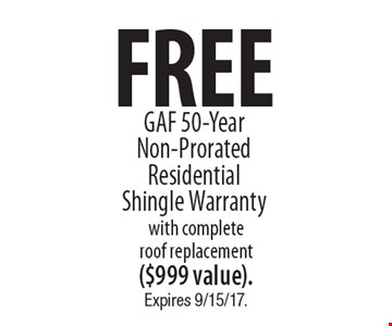 Free GAF 50-Year Non-Prorated Residential Shingle Warranty with complete roof replacement ($999 value). Expires 9/15/17.