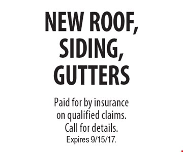 NEW ROOF, SIDING, GUTTERS. Paid for by insurance on qualified claims.   Call for details. Expires 9/15/17.