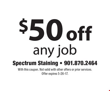 $50 off any job. With this coupon. Not valid with other offers or prior services. Offer expires 5-26-17.