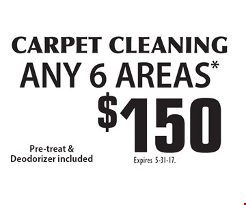 $150 CARPET CLEANING ANY 6 AREAS*. Expires 5-31-17.
