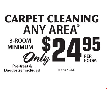 $24.95 CARPET CLEANING ANY AREA*. Expires 5-31-17.