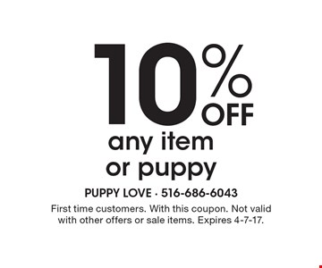10% off any item or puppy. First time customers. With this coupon. Not valid with other offers or sale items. Expires 4-7-17.