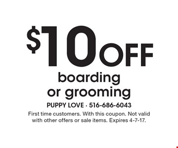 $10 off boarding or grooming. First time customers. With this coupon. Not valid with other offers or sale items. Expires 4-7-17.