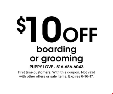 $10 Off boarding or grooming. First time customers. With this coupon. Not valid with other offers or sale items. Expires 6-16-17.