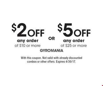 $5 Off any order of $25 or more OR $2 Off any order of $10 or more. With this coupon. Not valid with already discounted combos or other offers. Expires 4/30/17.