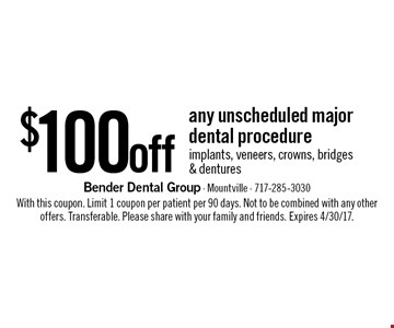 $100 off any unscheduled major dental procedure implants, veneers, crowns, bridges & dentures. With this coupon. Limit 1 coupon per patient per 90 days. Not to be combined with any other offers. Transferable. Please share with your family and friends. Expires 4/30/17.