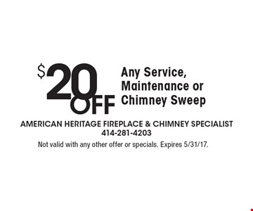 $20 OFF Any Service, Maintenance or Chimney Sweep. Not valid with any other offer or specials. Expires 5/31/17.