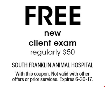 Free new client exam. Regularly $50. With this coupon. Not valid with other offers or prior services. Expires 6-30-17.