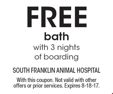 FREE bath with 3 nights of boarding. With this coupon. Not valid with other offers or prior services. Expires 8-18-17.