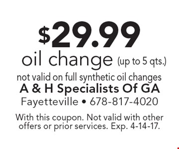 $29.99 oil change not valid on full synthetic oil changes. With this coupon. Not valid with other offers or prior services. Exp. 4-14-17.