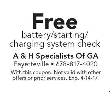Free battery/starting/charging system check. With this coupon. Not valid with other offers or prior services. Exp. 4-14-17.
