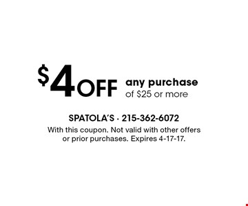 $4 OFF any purchase of $25 or more. With this coupon. Not valid with other offers or prior purchases. Expires 4-17-17.