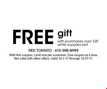 FREE gift with purchases over $25. While supplies last. With this coupon. Limit one per customer. One coupon at a time. Not valid with other offers. Valid 12-1-17 through 12-27-17.