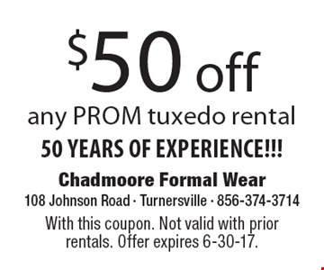 50 YEARS OF EXPERIENCE!!! $50 off any prom tuxedo rental. With this coupon. Not valid with prior rentals. Offer expires 6-30-17.