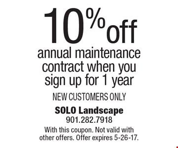 10% off annual maintenance contract when you sign up for 1 year NEW CUSTOMERS ONLY. With this coupon. Not valid with other offers. Offer expires 5-26-17.