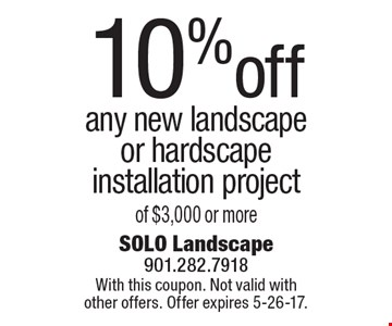 10% off any new landscape or hardscape installation project of $3,000 or more . With this coupon. Not valid with other offers. Offer expires 5-26-17.