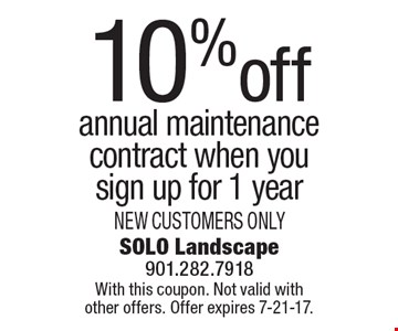 10% off annual maintenance contract when you sign up for 1 year NEW CUSTOMERS ONLY. With this coupon. Not valid with  other offers. Offer expires 7-21-17.