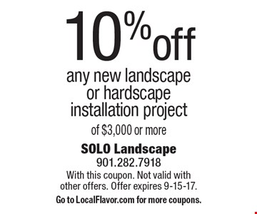 10% off any new landscape or hardscape installation project of $3,000 or more. With this coupon. Not valid with other offers. Offer expires 9-15-17. Go to LocalFlavor.com for more coupons.