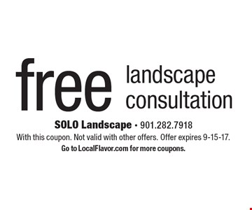 Free landscape consultation. With this coupon. Not valid with other offers. Offer expires 9-15-17. Go to LocalFlavor.com for more coupons.
