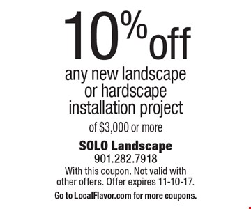 10% off any new landscape or hardscape installation project of $3,000 or more. With this coupon. Not valid with other offers. Offer expires 11-10-17. Go to LocalFlavor.com for more coupons.