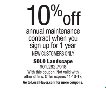 10% off annual maintenance contract when you sign up for 1 year NEW CUSTOMERS ONLY. With this coupon. Not valid with other offers. Offer expires 11-10-17. Go to LocalFlavor.com for more coupons.