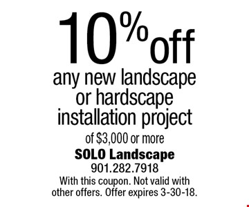 10% off any new landscape or hardscape installation project of $3,000 or more. With this coupon. Not valid with other offers. Offer expires 3-30-18.