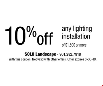 10% off any lighting installation of $1,500 or more. With this coupon. Not valid with other offers. Offer expires 3-30-18.