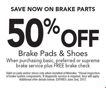 Save Now On Brake Parts. 50%off brake pads & shoes. When purchasing basic, preferred or supreme brake service plus FREE brake check. Valid on pads and/or shoes only when installed at Meineke. *Visual inspection of brake system components. If diagnostic service is required, fees will apply. Additional offer details below. EXPIRES June 2nd, 2017.