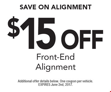 Save on alignment. $15off front-end alignment. Additional offer details below. One coupon per vehicle. EXPIRES June 2nd, 2017.